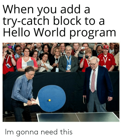 Hello, World, and Add: When you add a  try-catch block to a  Hello World program Im gonna need this
