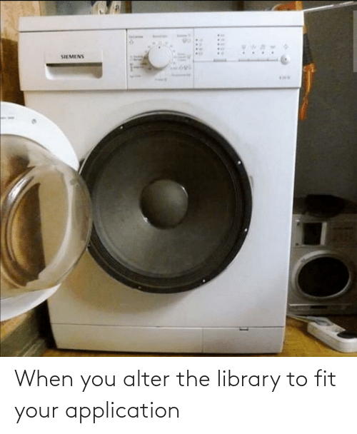fit: When you alter the library to fit your application
