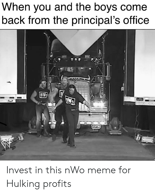 hulking: When you and the boys come  back from the principal's office  tatewe  f Invest in this nWo meme for Hulking profits
