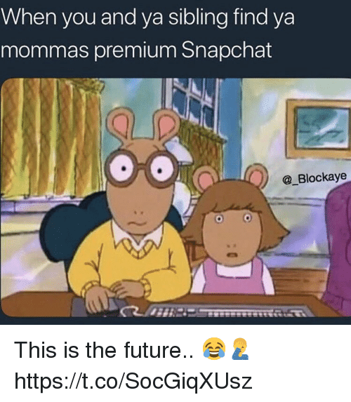 Future, Snapchat, and You: When you and ya sibling find ya  mommas premium Snapchat  @_Blockaye This is the future.. 😂🤦‍♂️ https://t.co/SocGiqXUsz