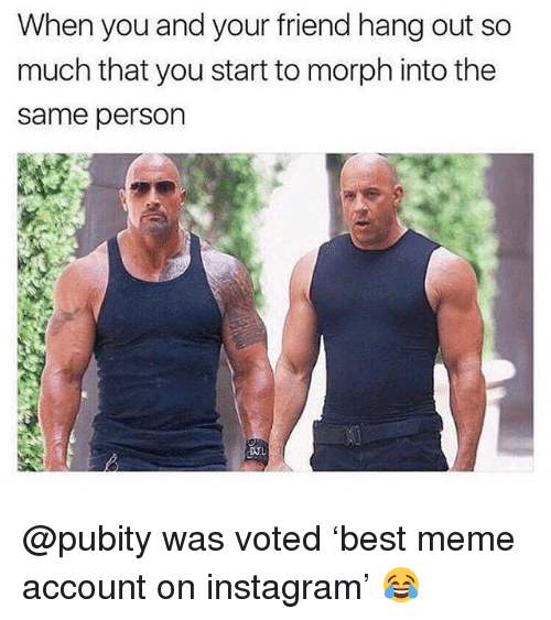 Instagram, Meme, and Memes: When you and your friend hang out so  much that you start to morph into the  same person @pubity was voted 'best meme account on instagram' 😂