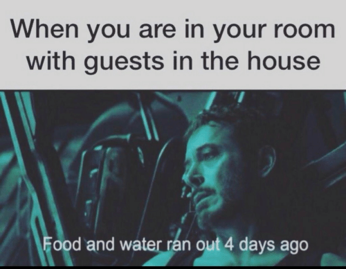 House, Water, and You: When you are in your room  with guests in the house  ood and water ran out 4 days ago