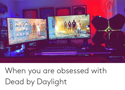 obsessed: When you are obsessed with Dead by Daylight