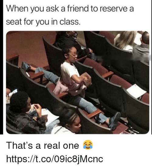 Ask, Class, and One: When you ask a friend to reserve a  seat for you in class. That's a real one 😂 https://t.co/09ic8jMcnc