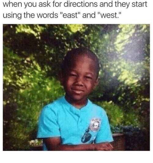 """Ask, The Words, and They: when you ask for directions and they start  using the words """"east"""" and """"west."""""""