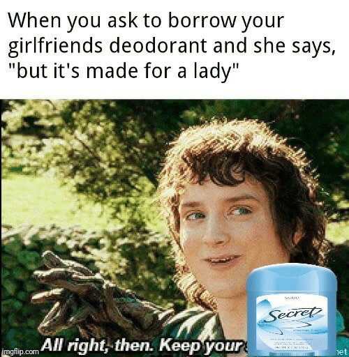 "Right Then: When you ask to borrow your  girlfriends deodorant and she says,  ""but it's made for a lady""  Secret  yiss  mglip.com All right, then. Keepyour  het"