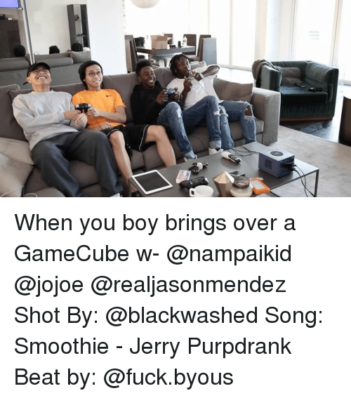 gamecubes: When you boy brings over a GameCube w- @nampaikid @jojoe @realjasonmendez Shot By: @blackwashed Song: Smoothie - Jerry Purpdrank Beat by: @fuck.byous