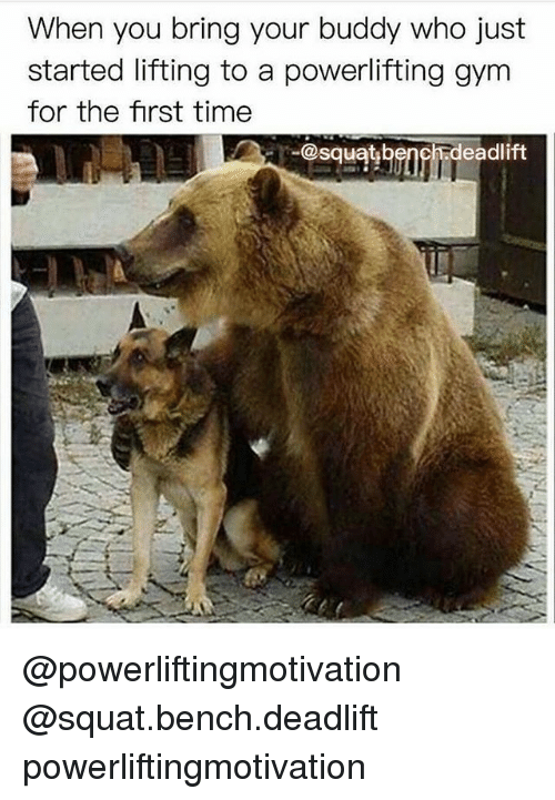 When You Bring Your Buddy Who Just Started Lifting to a