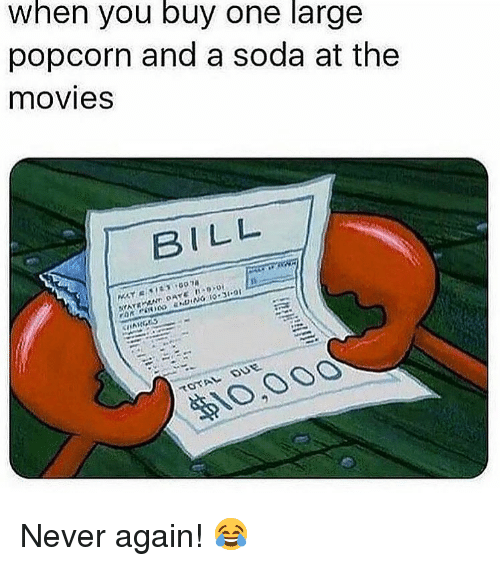 Memes, Movies, and Soda: When you buy one large  popcorn and a soda at the  movieS  BILL Never again! 😂