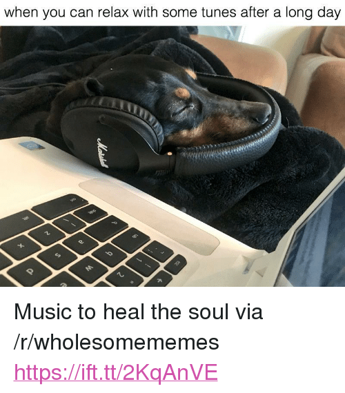 "Music, Soul, and Can: when you can relax with some tunes after a long day <p>Music to heal the soul via /r/wholesomememes <a href=""https://ift.tt/2KqAnVE"">https://ift.tt/2KqAnVE</a></p>"