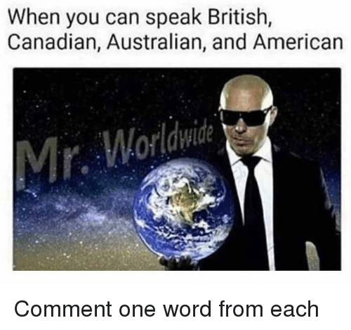 Memes, American, and Word: When you can speak British,  Canadian, Australian, and American  r. Worldwide Comment one word from each