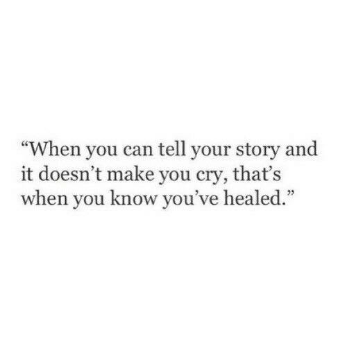 "Can, Cry, and Make: ""When you can tell your story and  it doesn't make you cry, that's  when you know you've healed."""