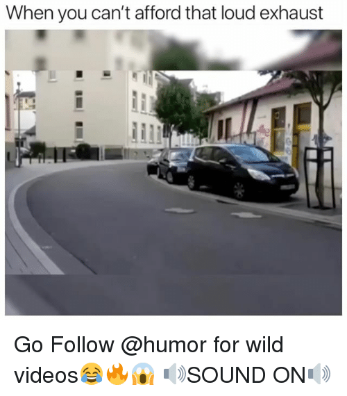 Videos, Wild, and British: When you can't afford that loud exhaust Go Follow @humor for wild videos😂🔥😱 🔊SOUND ON🔊