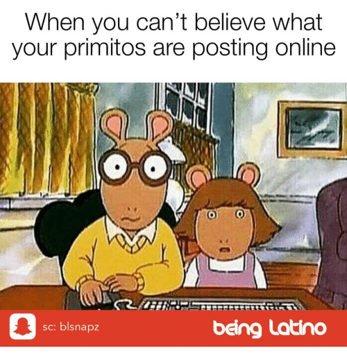 Memes, 🤖, and Latino: When you can't believe what  your primitos are posting online  sc: blsnapz  being Latino