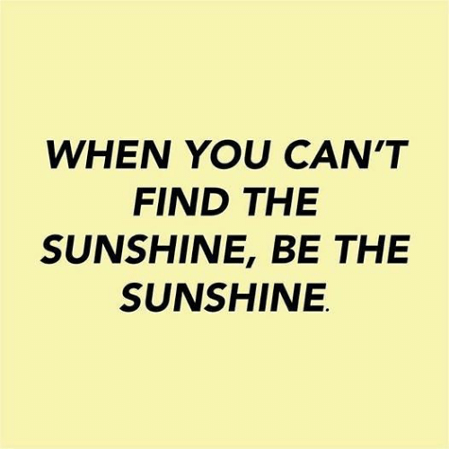 Sunshine, You, and When You: WHEN YOU CAN'T  FIND THE  SUNSHINE, BE THE  SUNSHINE