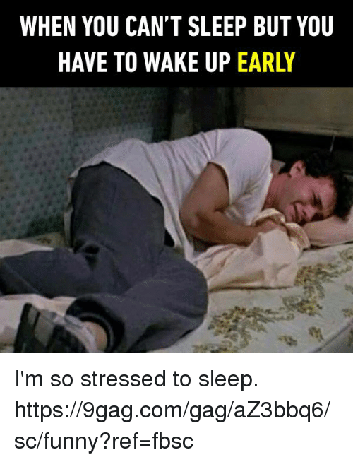 9gag, Dank, and Funny: WHEN YOU CAN'T SLEEP BUT YOU  HAVE TO WAKE UP EARLY I'm so stressed to sleep.  https://9gag.com/gag/aZ3bbq6/sc/funny?ref=fbsc
