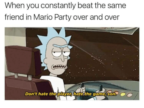 mario party: When you constantly beat the same  friend in Mario Party over and over  Don't hate theplayerihaterthe gamesson