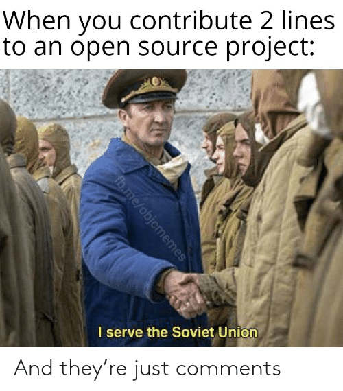 lines: When you contribute 2 lines  to an open source project:  I serve the Soviet Union  fb.me/objcmemes And they're just comments