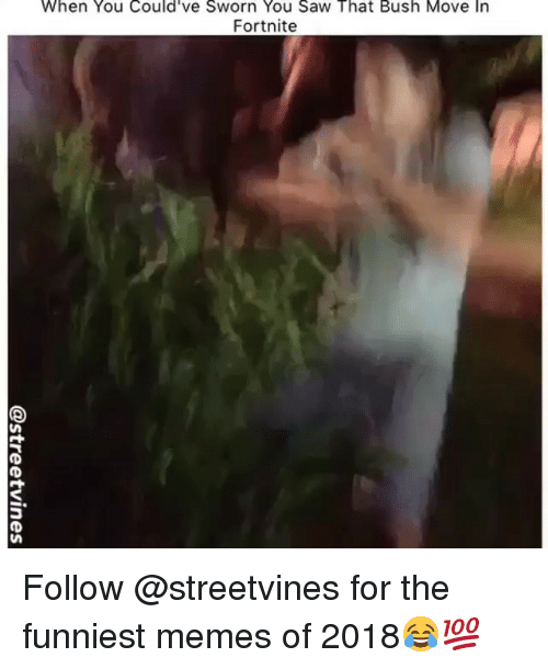 Memes, Saw, and 🤖: When You Could've Sworn You Saw That Bush Move In  Fortnite Follow @streetvines for the funniest memes of 2018😂💯