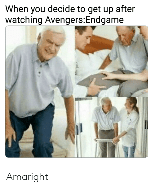 Avengers, Endgame, and You: When you decide to get up after  watching Avengers:Endgame Amaright