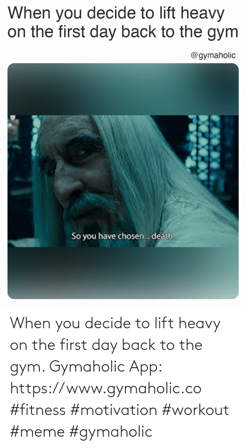Gym: When you decide to lift heavy on the first day back to the gym.  Gymaholic App: https://www.gymaholic.co  #fitness #motivation #workout #meme #gymaholic