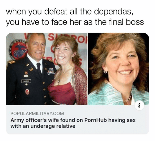 Final Boss, Memes, and Pornhub: when you defeat all the dependas,  you have to face her as the final boss  POPULARMILITARY.COM  Army officer's wife found on PornHub having sex  with an underage relative