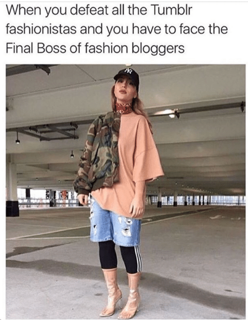 Fashion, Final Boss, and Tumblr: When you defeat all the Tumblr  fashionistas and you have to face the  Final Boss of fashion bloggers