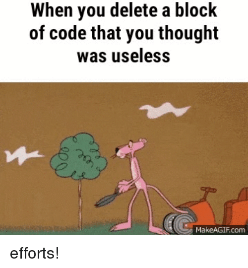 Makeagif: When you delete a block  of code that you thought  was useless  MakeAGIF.com efforts!