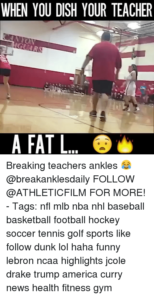 Trump America: WHEN YOU DISH YOUR TEACHER  A FAT L Breaking teachers ankles 😂 @breakanklesdaily FOLLOW @ATHLETICFILM FOR MORE! - Tags: nfl mlb nba nhl baseball basketball football hockey soccer tennis golf sports like follow dunk lol haha funny lebron ncaa highlights jcole drake trump america curry news health fitness gym
