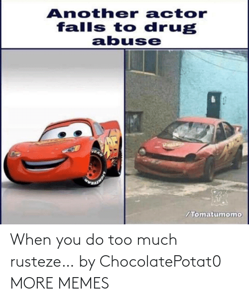 You Do: When you do too much rusteze… by ChocolatePotat0 MORE MEMES