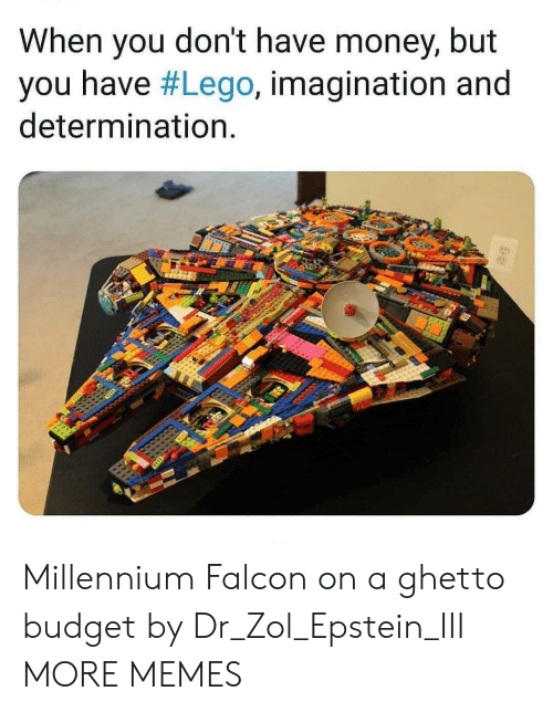 Iii: When you don't have money, but  you have #Lego, imagination and  determination. Millennium Falcon on a ghetto budget by Dr_Zol_Epstein_III MORE MEMES