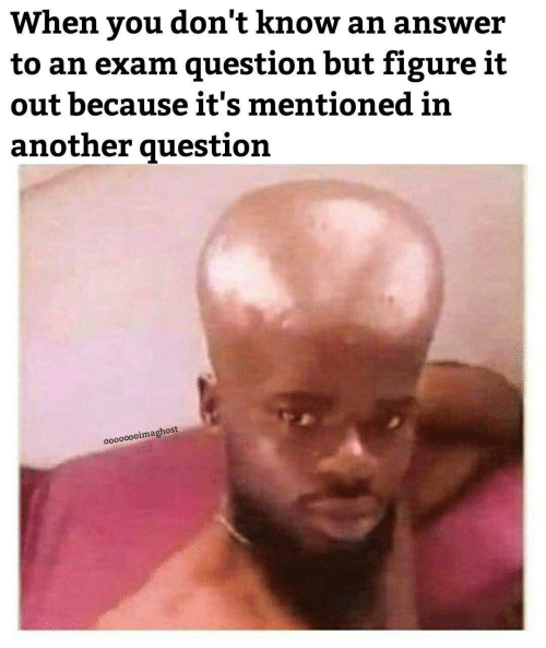 Figure It Out, Answer, and Another: When you don't know an answer  to an exam question but figure it  out because it's mentioned in  another question  oo0000oimaghost