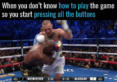 Mayweather, Memes, and The Game: When you don't know how to play the game  so you start pressing all the buttons  MAYWEATHER 2:32 3 12McGREGOR