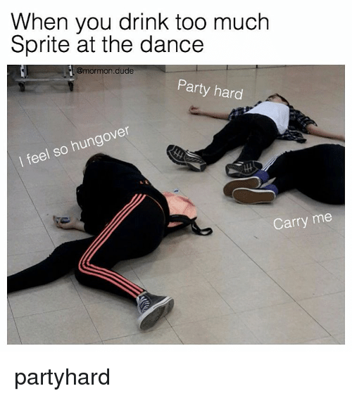 party hard: When you drink too much  Sprite at the dance  @mormon dude  Party hard  so hungover  feel I Carry me partyhard