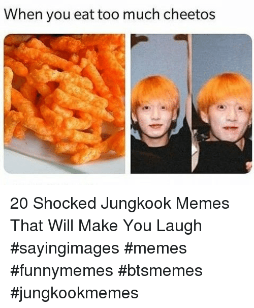 Cheetos, Memes, and Too Much: When you eat too much cheetos 20 Shocked Jungkook Memes That Will Make You Laugh #sayingimages #memes #funnymemes #btsmemes #jungkookmemes