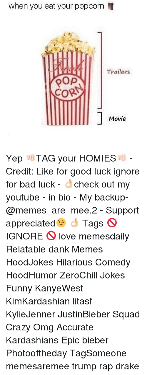pop corn: when you eat your popcorn  Trailers  POP  CORN  Movie Yep 👊🏻TAG your HOMIES👊🏻 - Credit: Like for good luck ignore for bad luck - 👌🏼check out my youtube - in bio - My backup- @memes_are_mee.2 - Support appreciated😉 👌🏼 Tags 🚫 IGNORE 🚫 love memesdaily Relatable dank Memes HoodJokes Hilarious Comedy HoodHumor ZeroChill Jokes Funny KanyeWest KimKardashian litasf KylieJenner JustinBieber Squad Crazy Omg Accurate Kardashians Epic bieber Photooftheday TagSomeone memesaremee trump rap drake