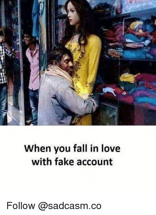 Fake, Fall, and Love: When you fall in love  with fake account Follow @sadcasm.co