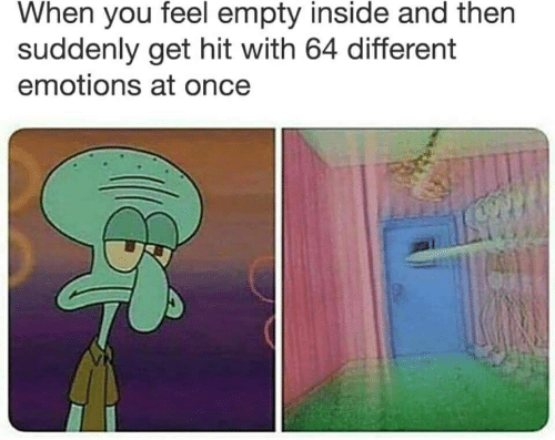 Once, You, and Inside: When you feel empty inside and then  suddenly get hit with 64 different  emotions at once