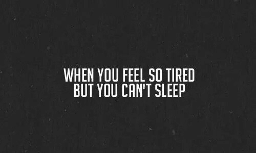 Sleep, You, and Tired: WHEN YOU FEEL SO TIRED  BUT YOU CAN'T SLEEP
