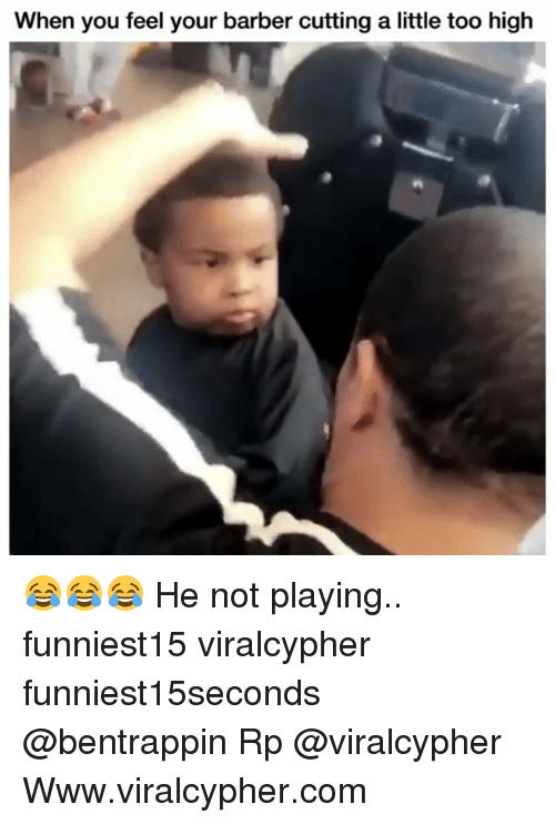 Barber, Funny, and Too High: When you feel your barber cutting a little too high 😂😂😂 He not playing.. funniest15 viralcypher funniest15seconds @bentrappin Rp @viralcypher Www.viralcypher.com
