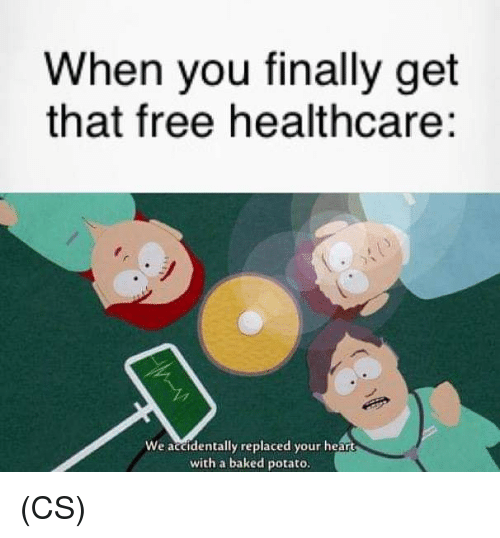 Baked, Memes, and Baked Potato: When you finally get  that free healthcare:  We accidentally replaced your heart  with a baked potato. (CS)