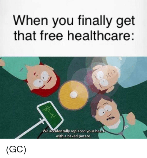 Baked, Memes, and Baked Potato: When you finally get  that free healthcare:  We accidentally replaced your heart  with a baked potato. (GC)