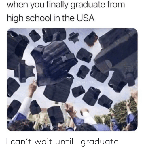 School, Usa, and High School: when you finally graduate from  high school in the USA I can't wait until I graduate