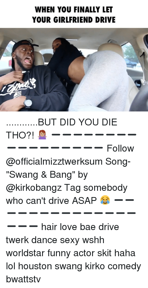 """But Did You Die: WHEN YOU FINALLY LET  YOUR GIRLFRIEND DRIVE ............BUT DID YOU DIE THO?! 🤷🏽♀️ ➖➖➖➖➖➖➖➖➖➖➖➖➖➖➖➖➖ Follow @officialmizztwerksum Song- """"Swang & Bang"""" by @kirkobangz Tag somebody who can't drive ASAP 😂 ➖➖➖➖➖➖➖➖➖➖➖➖➖➖➖➖➖ hair love bae drive twerk dance sexy wshh worldstar funny actor skit haha lol houston swang kirko comedy bwattstv"""