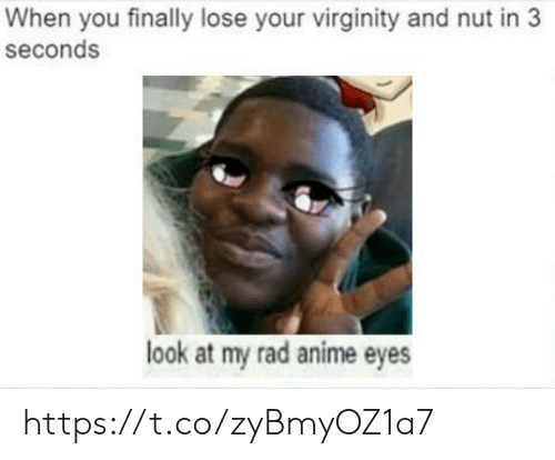 Virginity: When you finally lose your virginity and nut in 3  seconds  look at my rad anime eyes https://t.co/zyBmyOZ1a7