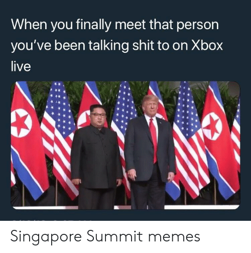 Memes, Shit, and Xbox Live: When you finally meet that person  you've been talking shit to on Xbox  live Singapore Summit memes