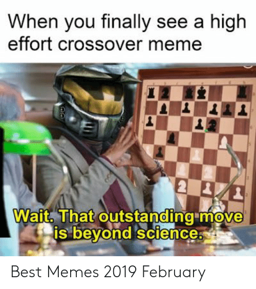 Meme, Memes, and Best: When you finally see a high  effort crossover meme  Wait. That outstanding move  is bevond science Best Memes 2019 February