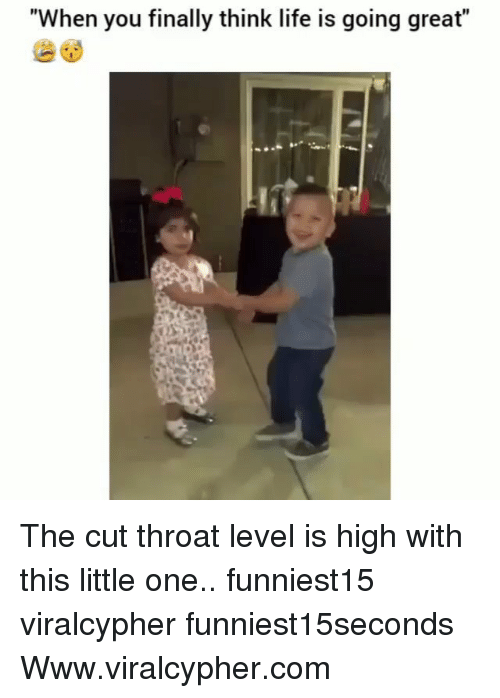 """Funny, Life, and Com: """"When you finally think life is going great"""" The cut throat level is high with this little one.. funniest15 viralcypher funniest15seconds Www.viralcypher.com"""