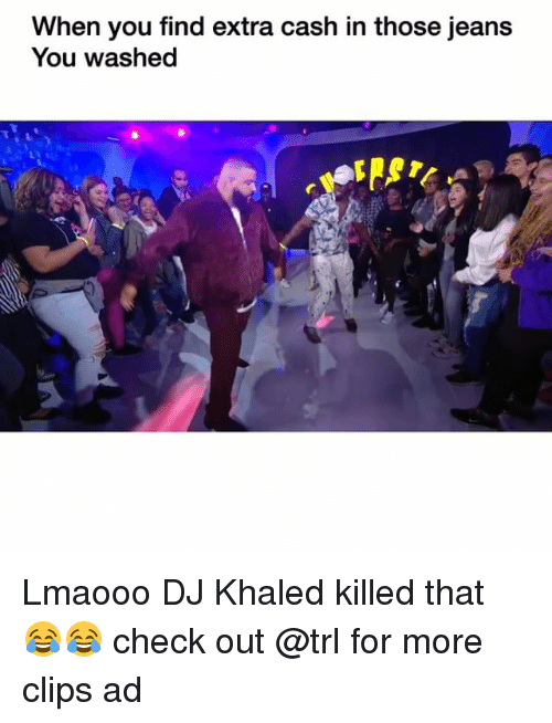 DJ Khaled, Funny, and Khaled: When you find extra cash in those jeans  You washed Lmaooo DJ Khaled killed that 😂😂 check out @trl for more clips ad