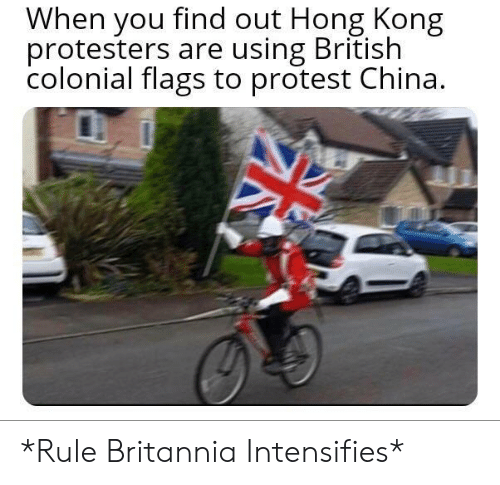 When You Find Out: When you find out Hong Kong  protesters are using British  colonial flags to protest China. *Rule Britannia Intensifies*
